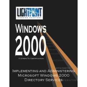 Implementing and Administering Microsoft Windows 2000 Directory Services (Lightpoint Learning Solutions Windows 2000)