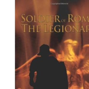 Soldier of Rome: The Legionary:A Novel of the Twentieth Legion During the Campaigns of Germanicus Caesar