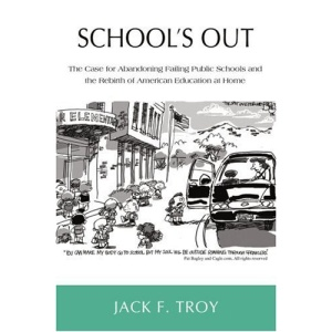 School's Out: The Case for Abandoning Failing Public Schools and the Rebirth of American Education at Home