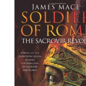 Soldier of Rome: The Sacrovir Revolt: a Novel of the Twentieth Legion During the Rebellion of Sacrovir and Florus
