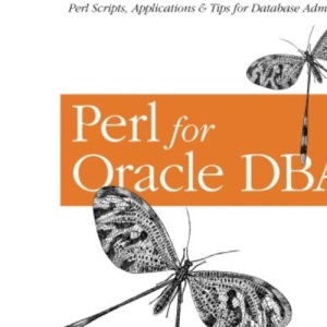 Perl for Oracle DBAs: Perl Scripts, Applications & Tips for Database Administrators