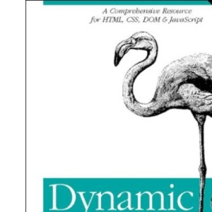 Dynamic HTML: The Definitive Reference: A Comprehensive Resource for HTML, CSS, DOM & JavaScript