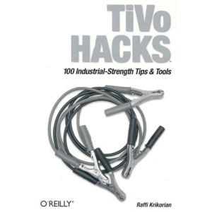 TiVo Hacks: 100 Industrial-Strength Tips & Tools