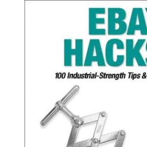 eBay Hacks: 100 Industrial-Strength Tips & Tools: 100 Industrial Strength Tips and Tools