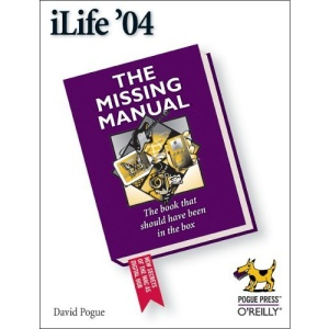 iLife '04: The Missing Manual