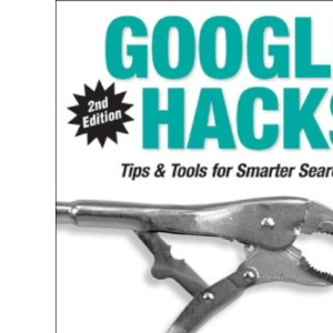 Google Hacks: Tips & Tools for Smarter Searching
