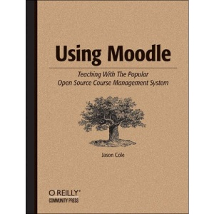 Using Moodle: Teaching with the Popular Open Source Course Management System (Community Press)