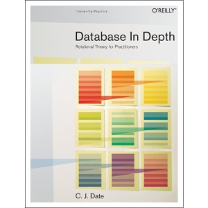 Database in Depth: Relational Theory for Practitioners: The Relational Model for Practitioners