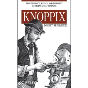 Knoppix Pocket Reference: Troubleshoot, Repair, and Disinfect Both Linux and Windows