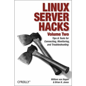 Linux Server Hacks, Volume Two: Tips & Tools for Connecting, Monitoring, and Troubleshooting: v. 2