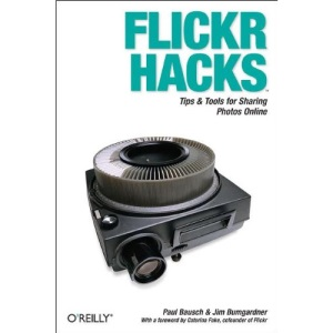 Flickr Hacks: Tips & Tools for Sharing Photos Online