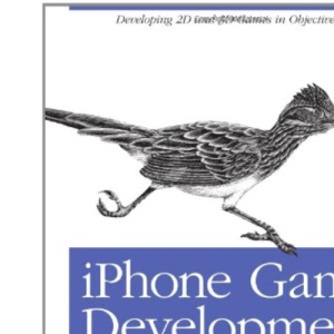 iPhone Game Development: Developing 2D & 3D games in Objective-C