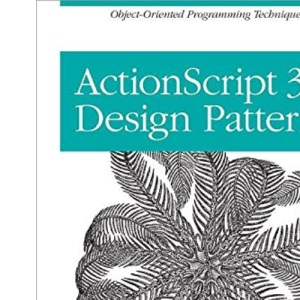 ActionScript 3.0 Design Patterns: Object Oriented Programming Techniques (Adobe Developer Library)