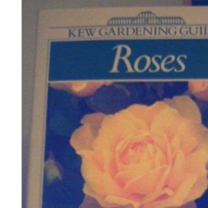 Kew Gardening Guide: Roses (Kew gardening guides)