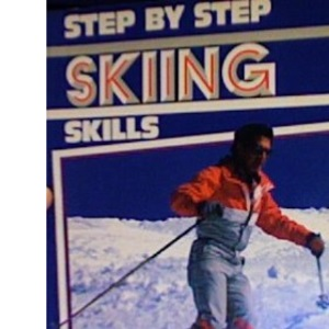 Step by Step Skiing Skills (The Definitive All-Colour Guide)