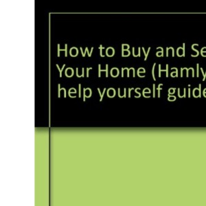 How to Buy and Sell Your Home (Hamlyn help yourself guide)