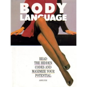 Body Language: Read the Hidden Codes and Maximize Your Potential