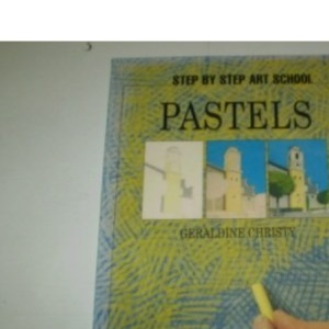 Pastels (Step by Step Art School)