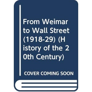 From Weimar to Wall Street (1918-29) (History of the 20th Century)