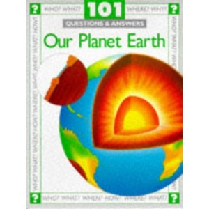 Our Planet Earth (101 Questions & Answers)