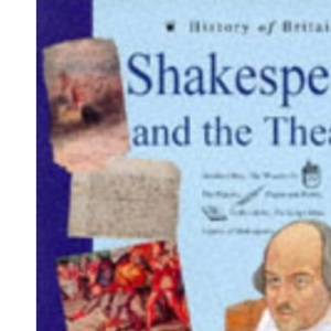 Shakespeare and the Theatre (History of Britain Topic Books)