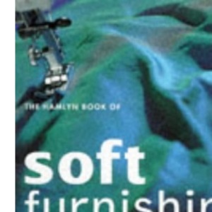The Hamlyn Book of Soft Furnishings: Essential Advice and Practical Projects for Decorating with Fabrics