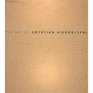 The Art of Egyptian Hieroglyphics (The art of ...)
