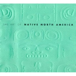The Art Of Native North America (The art of ...)