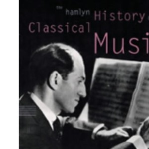The Hamlyn History of Classical Music (Illustrated history)