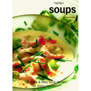 Soups: 100 Quick and Easy Soup Recipes for Every Occasion (Hamlyn Cookery)