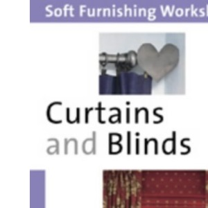 Curtains and Blinds: Professional Skills Made Easy (Soft Furnishing Workshops)