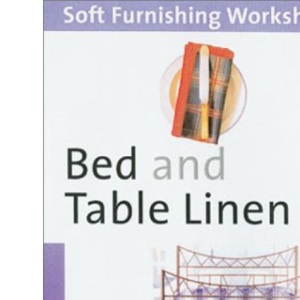 Bed and Table Linen: Professional Skills Made Easy (Soft Furnishing Workshops)