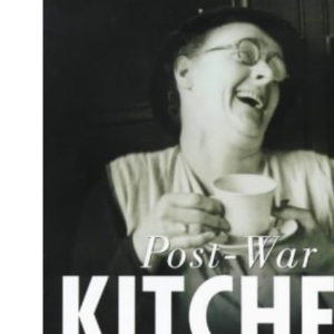 Post-war Kitchen: Nostalgic Food and Facts from, 1945-1954