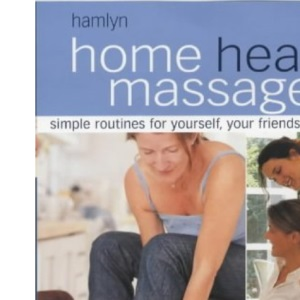 Home Health Massage: Simple Massage Techniques for Friends and Family