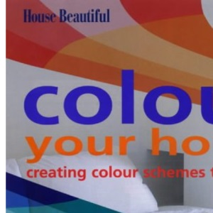 Colour Your Home: Creating Colour Schemes That Work