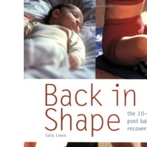 Back in Shape: The 10-week Post Baby Recovery Plan (Hamlyn Health & Well Being)