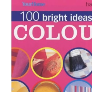 100 Bright Ideas for Colour (Your Home)