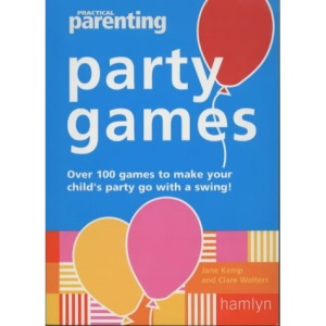 Practical Parenting Party Games: Over 90 Games to Make Your Children's Party Go with a Swing!
