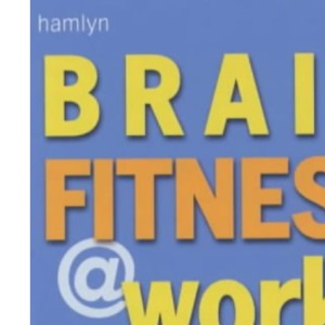 Brain Fitness at Work: Unlock Your Mind's Potential and Achieve Peak Performance