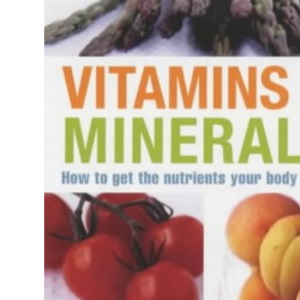 Vitamins and Mineral Handbook: How to Get the Nutrients Your Body Needs
