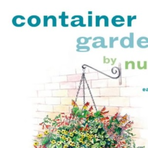 Container Gardening by Numbers: 50 Stunning and Easy-to-follow Designs