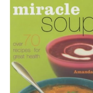 Miracle Soups: Over 70 Recipes for Great Health