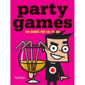 Party Games: 100 Fun, Flirtatious and Boozy Games (Hamlyn Reference S.)