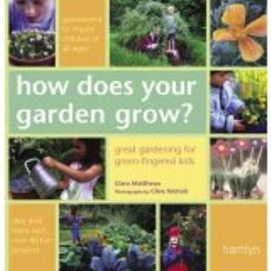 How Does Your Garden Grow?: Great Gardening for Green-Fingered Kids (Hamlyn Gardening S.)
