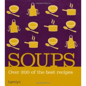 Soups: Over 200 delicious recipes for any occasion (Hamlyn)