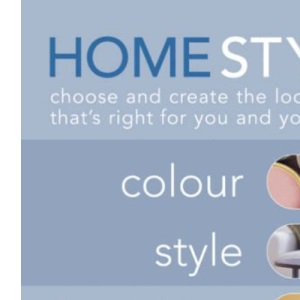 Home Style: Colour, Style, Furnishing, Fabrics: Choose and Create the Look That's Right for You and Your Home