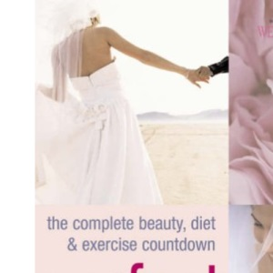 Perfect Bride: The Complete Beauty, Diet and Exercise Countdown