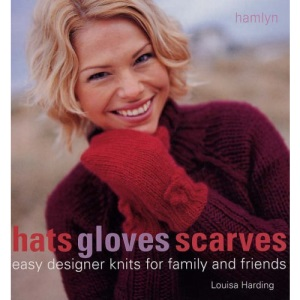 Hats Gloves & Scarves: Easy Designer Knits for Family and Friends