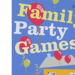 Family Party Games: 100 Fun Games for All Occasions