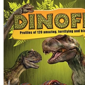 Dinofile: Profiles of 120 Amazing, Terrifying and Bizarre Beasts